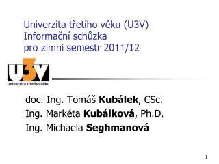 Univerzita třetího věku (U3V) Informační schůzka pro  zimní  semestr 20 11 /12