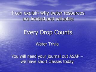 I can explain why water resources are limited and valuable Every Drop Counts