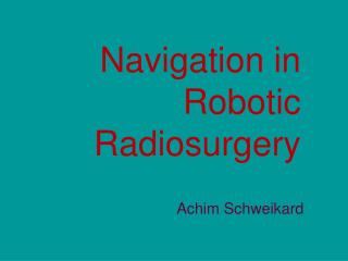 Navigation in Robotic Radiosurgery
