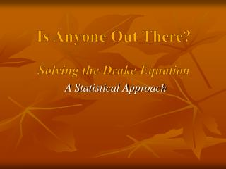 Is Anyone Out There? Solving the Drake Equation