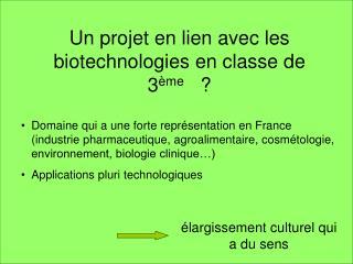 Un projet en lien avec les biotechnologies en classe de 3 ème    ?
