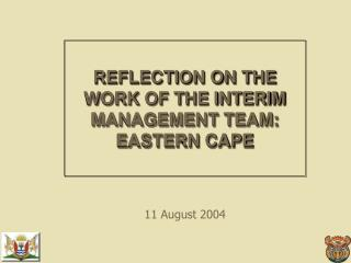 REFLECTION ON THE WORK OF THE INTERIM MANAGEMENT TEAM: EASTERN CAPE