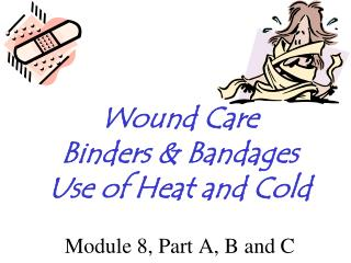 Wound Care Binders & Bandages Use of Heat and Cold Module 8, Part A, B and C