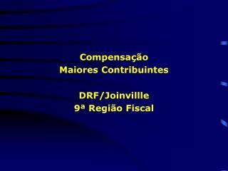 Compensação Maiores Contribuintes DRF/Joinvillle 9ª Região Fiscal
