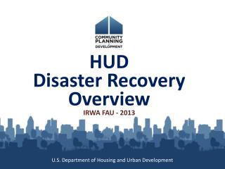 HUD  Disaster Recovery Overview IRWA FAU - 2013