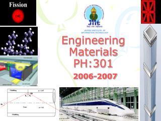Engineering Materials PH:301 2006-2007