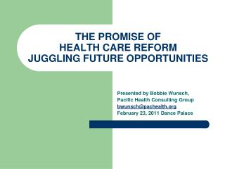 THE PROMISE OF  HEALTH CARE REFORM  JUGGLING FUTURE OPPORTUNITIES