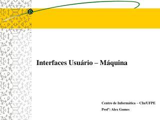 Interfaces Usuário – Máquina