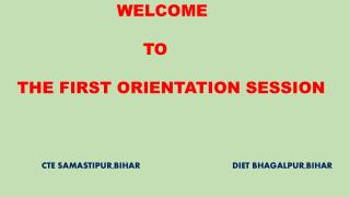 WELCOME  TO  THE FIRST ORIENTATION SESSION
