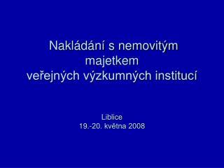 Nakládání s nemovitým majetkem  veřejných výzkumných institucí Liblice 19.-20. května 2008