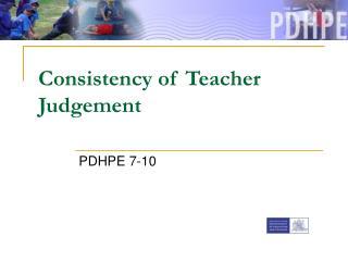 Consistency of Teacher Judgement