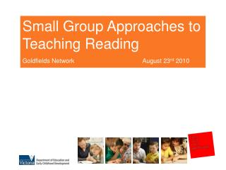 Small Group Approaches to  Teaching Reading