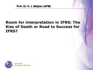 Room for interpretation in IFRS: The Kiss of Death or Road to Success for IFRS?