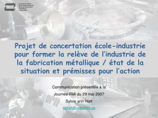 Communication présentée à la  Journée FMI du 29 mai 2007 Sylvie ann Hart  sahart@videotron
