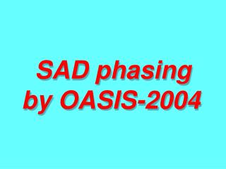 SAD phasing by OASIS-2004