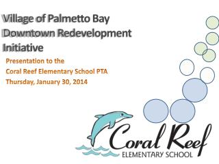 Presentation to the  Coral Reef Elementary School PTA Thursday, January 30, 2014