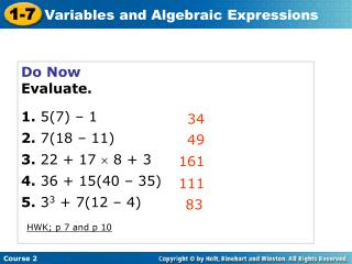 Do Now Evaluate. 1. 5(7) � 1 2.  7(18 � 11) 3.  22 + 17 ? 8 + 3 4.  36 + 15(40 � 35)