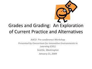 Grades and Grading:  An Exploration of Current Practice and Alternatives