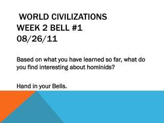 World Civilizations  Week 2 Bell # 1 08/26/11