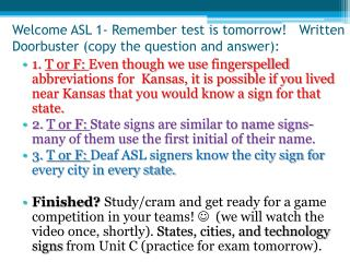 Welcome ASL 1- Remember test is tomorrow!   Written Doorbuster (copy the question and answer):