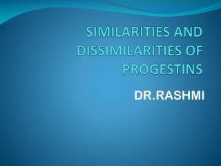 SIMILARITIES AND DISSIMILARITIES OF PROGESTINS