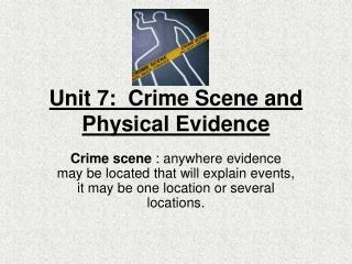 Unit 7:  Crime Scene and Physical Evidence
