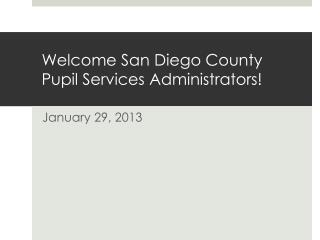 Welcome San Diego County Pupil Services Administrators!