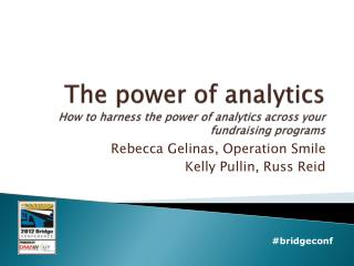 The power of analytics H ow to harness the power of analytics across your fundraising programs