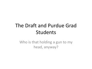 The Draft and Purdue Grad Students