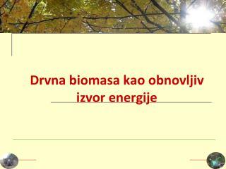 Drvna biomasa  kao obnovljiv izvor energije
