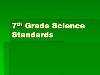 7 th  Grade Science Standards