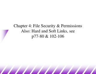 Chapter 4: File Security & Permissions  Also: Hard and Soft Links, see p77-80 & 102-106