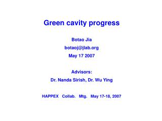 Green cavity progress Botao Jia botaoj@jlab May 17 2007 Advisors: