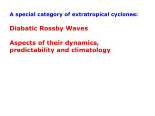 A special category of extratropical cyclones: Diabatic Rossby Waves Aspects of their dynamics,