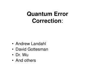 Quantum Error Correction :