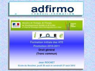 Formation initiale des ATE Promotion 2010-2011 Droit général (Tronc commun) Jean ROCHET