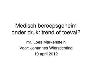 Medisch beroepsgeheim onder druk: trend of toeval?