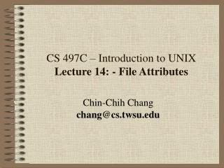 CS 497C – Introduction to UNIX Lecture 14: - File Attributes