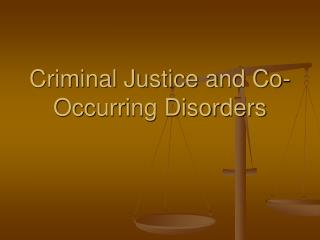 Criminal Justice and Co-Occurring Disorders