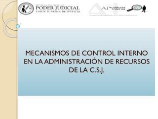 MECANISMOS DE CONTROL INTERNO EN LA ADMINISTRACIÓN DE RECURSOS DE LA  C.S.J.