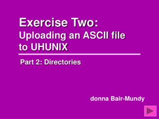Exercise Two:  Uploading an ASCII file to UHUNIX