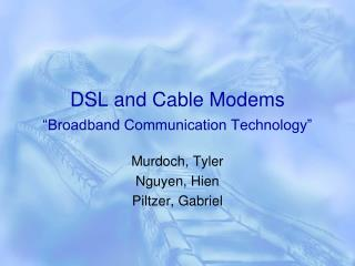 "DSL and Cable Modems ""Broadband Communication Technology"""