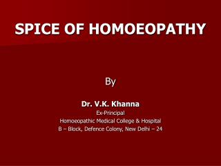 SPICE OF HOMOEOPATHY By  Dr. V.K. Khanna Ex-Principal Homoeopathic Medical College & Hospital