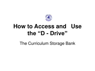 "How to Access and  Use  the ""D - Drive"""