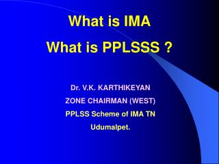 What is IMA What is PPLSSS ?