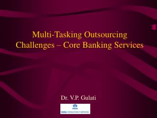 Multi-Tasking Outsourcing Challenges � Core Banking Services