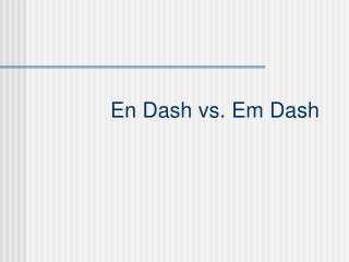 En Dash vs. Em Dash