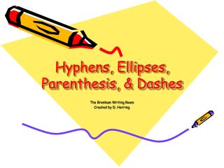 Hyphens, Ellipses, Parenthesis, & Dashes