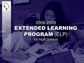 2008-2009  EXTENDED LEARNING PROGRAM  (ELP) for High Schools
