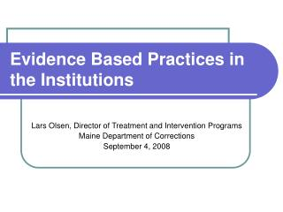 Evidence Based Practices in the Institutions